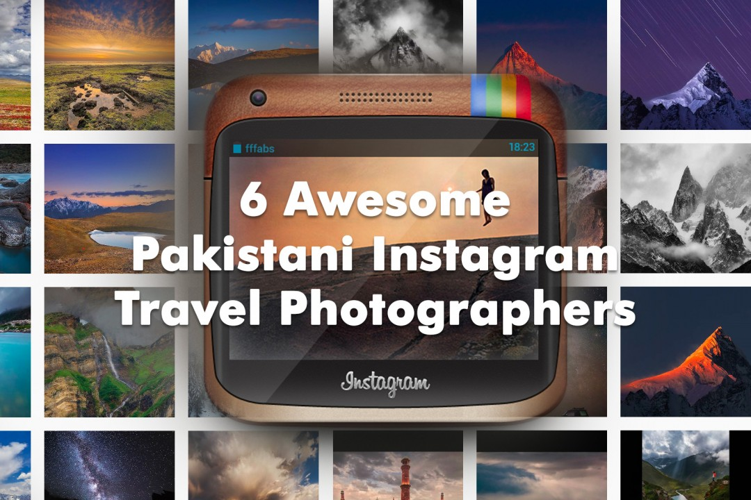 6 Awesome Pakistani Instagram Travel Photographers
