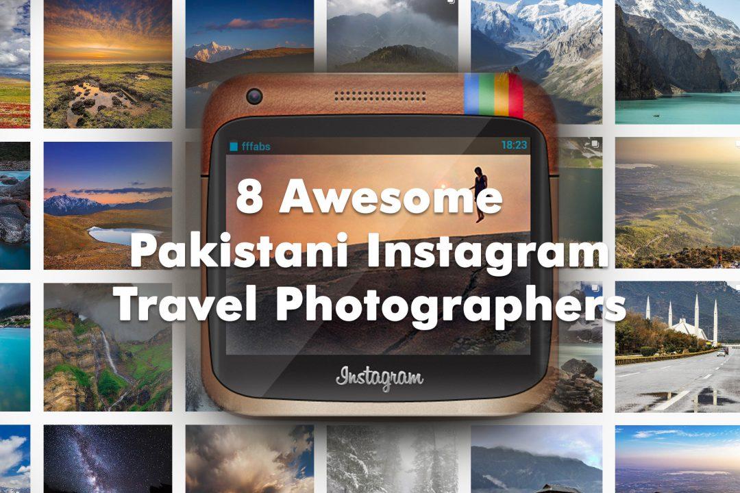 8 Awesome Pakistani Instagram Travel Photographers